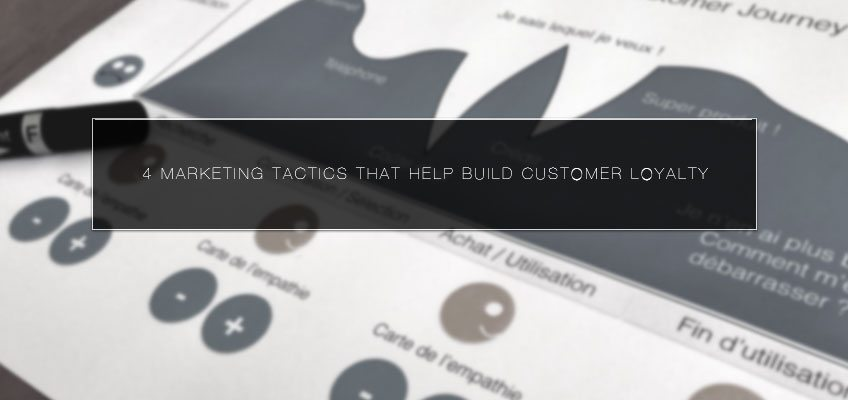 4 Marketing Tactics that Help Build Customer Loyalty